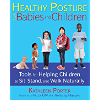 Healthy Posture for Babies and Children: Tools for Helping Children to Sit, Stand, and Walk Naturally (English Edition)