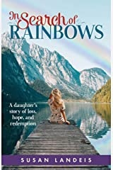 In Search of Rainbows: A daughter's story of loss, hope, and redemption Paperback