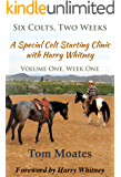 Six Colts, Two Weeks: A Special Colt Starting Clinic with Harry Whitney, Volume One, Week One