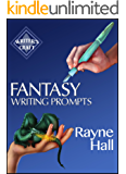 Fantasy Writing Prompts: 77 Powerful Ideas To Inspire Your Fiction (Writer's Craft Book 24)
