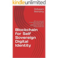 Blockchain for Self Sovereign Digital Identity: With use cases and comparative study of Digital Identity protocols as Ethereum's uPort & Civic, Hyperledger's Indy & Aries and Microsoft's ION