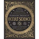Elementary Treatise of Occult Science: Understanding the Theories and Symbols Used by the Ancients, the Alchemists, the Astro