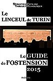 Le Linceul de Turin: Le guide de l'ostension 2015 (French Edition)
