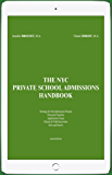 The NYC Private School Admissions Handbook: An Insiders' Guide to the NYC Admissions Process from Nursery Through On-Going Schools