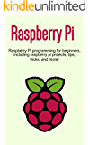 Raspberry Pi: Raspberry Pi programming for beginners, including Raspberry Pi projects, tips, tricks, and more!