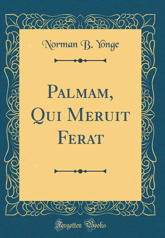 Palmam Qui Meruit Ferat Classic Reprint Yonge Norman B 9780267242092 Amazon Com Books