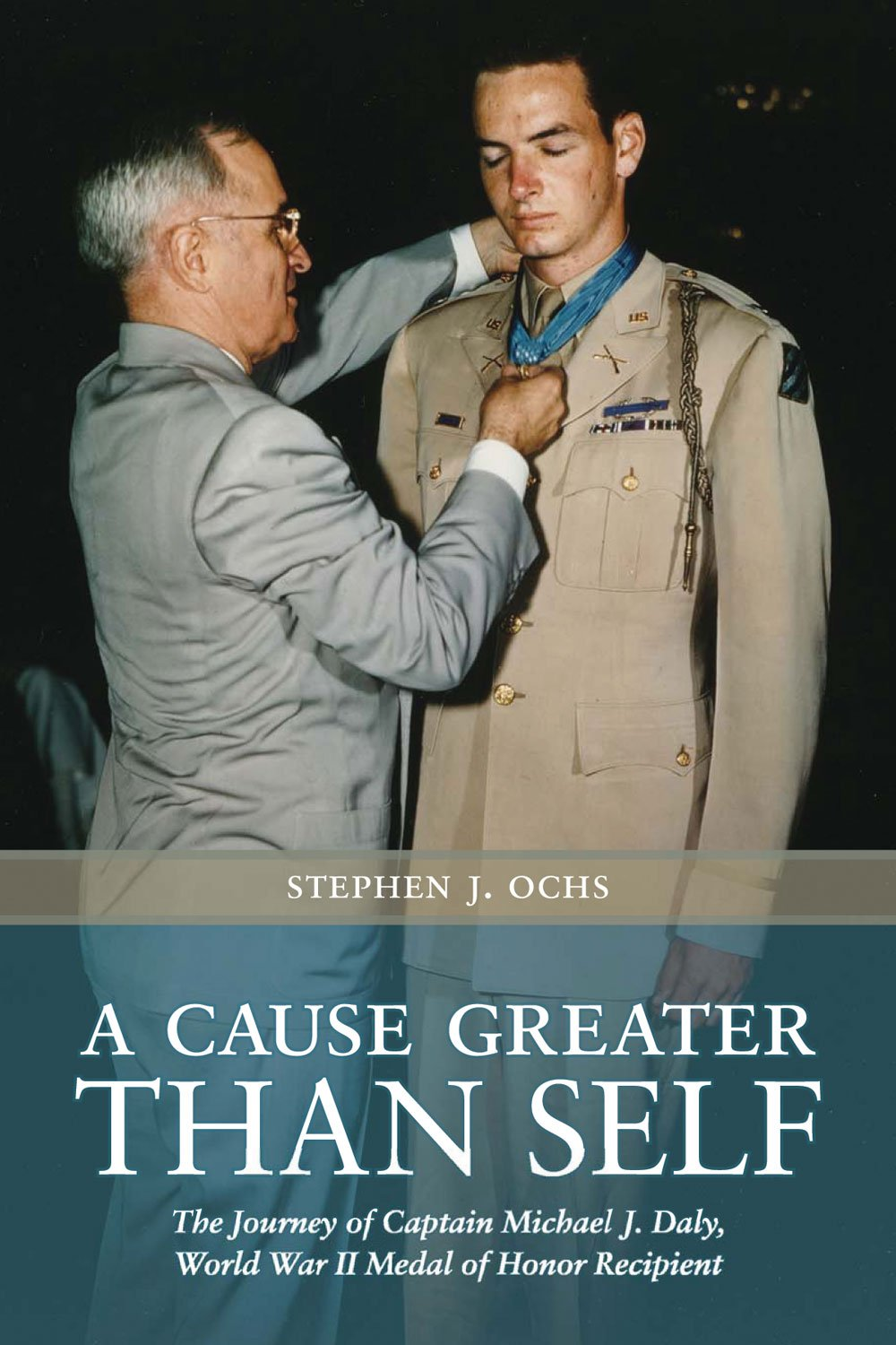 Download A Cause Greater than Self: The Journey of Captain Michael J. Daly, World War II Medal of Honor Recipient (Williams-Ford Texas A&M University Military History Series) PDF