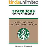 Starbucks  Copycat Recipes: Prepare Starbucks Food and Drinks at Home