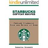 Starbucks Copycat Recipes: Prepare Starbucks Food and Drinks at Home