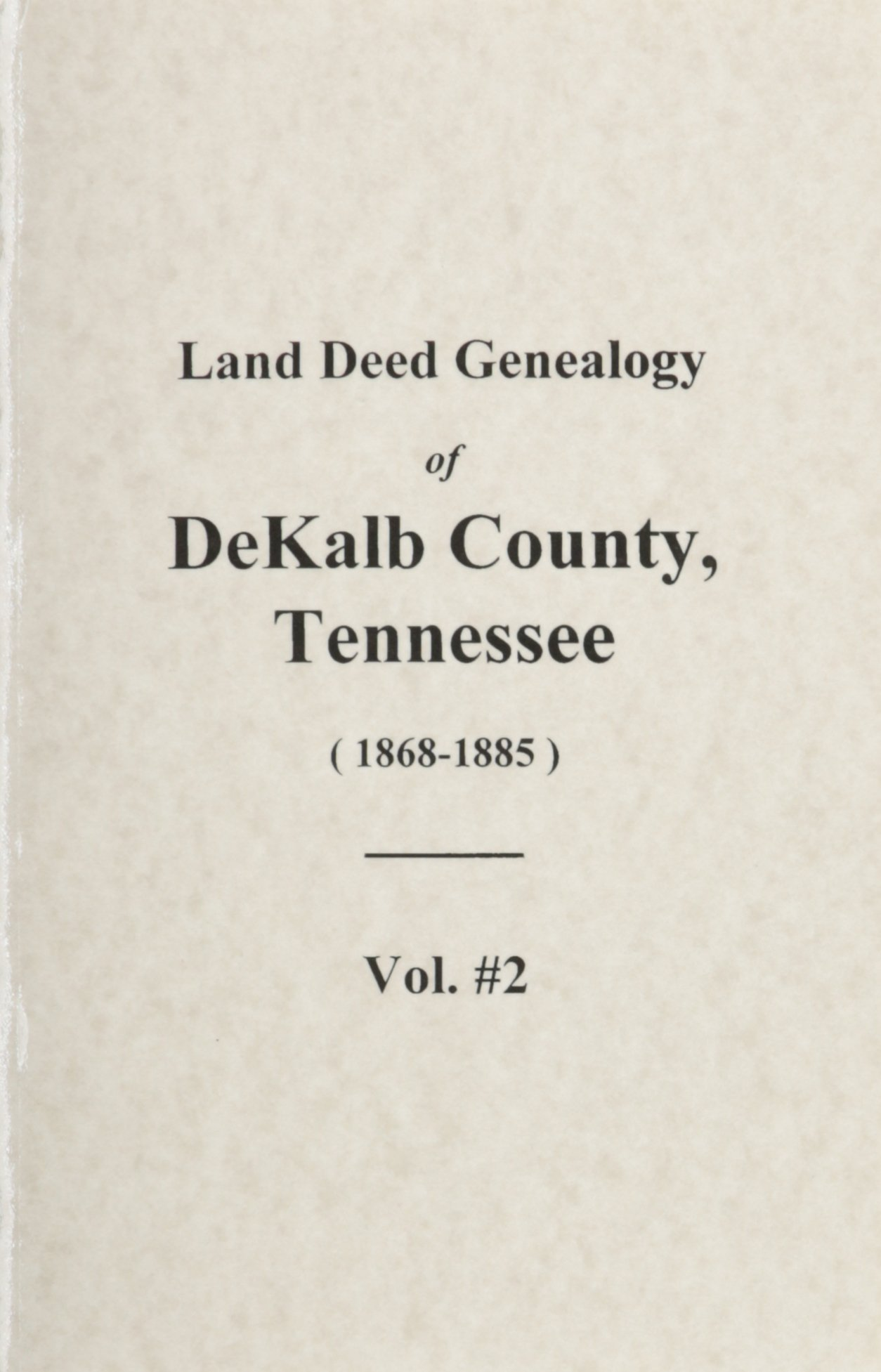 Download DeKalb County, TN. Land Deed Genealogy, 1868-1885 (Vol. #2) pdf epub
