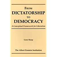 From Dictatorship To Democracy: A Conceptual Framework for Liberation (English Edition)
