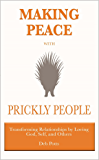 Making Peace with Prickly People: Transforming Relationships by Loving God, Self, and Others