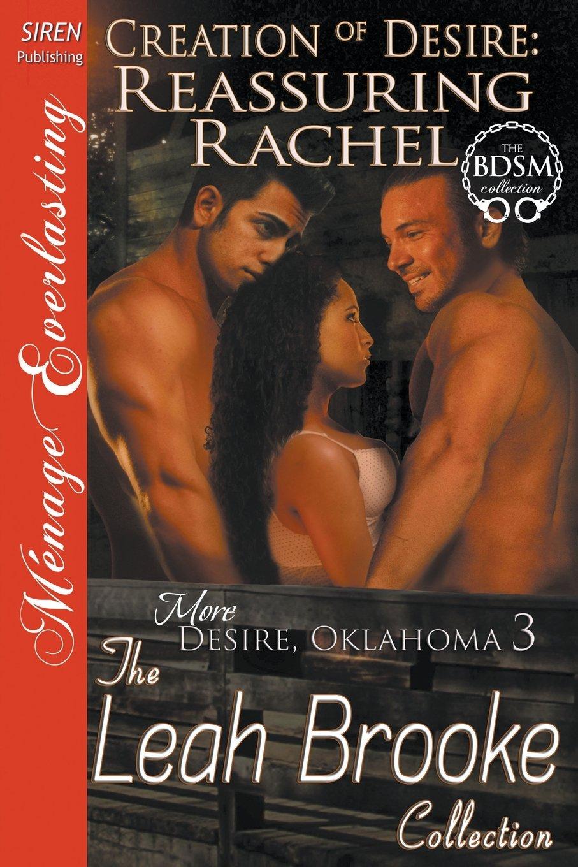 Creation of Desire: Reassuring Rachel [More Desire, Oklahoma 3] (Siren Publishing Menage Everlasting) pdf