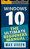 Windows 10: The Ultimate Beginners Manual (Book 3, Windows 10, Windows, Windows 10 Guide, Windows 10 Handbook, Windows Operating System, Windows 10 Beginners Manual)