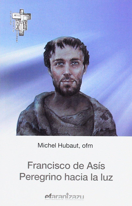 Francisco de Asís. Peregrino hacia la luz Hermano Francisco: Amazon.es: Michel Hubaut, María Jesús Meler Sáez: Libros
