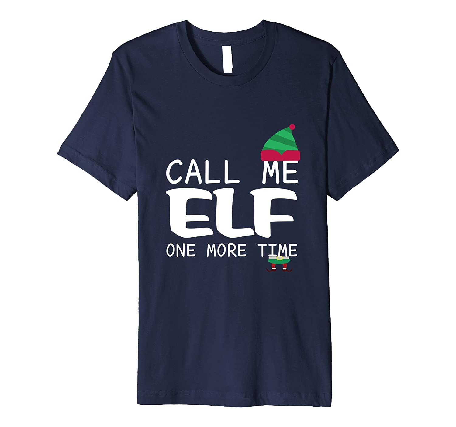 Call Me Elf One More Time Funny T-shirt