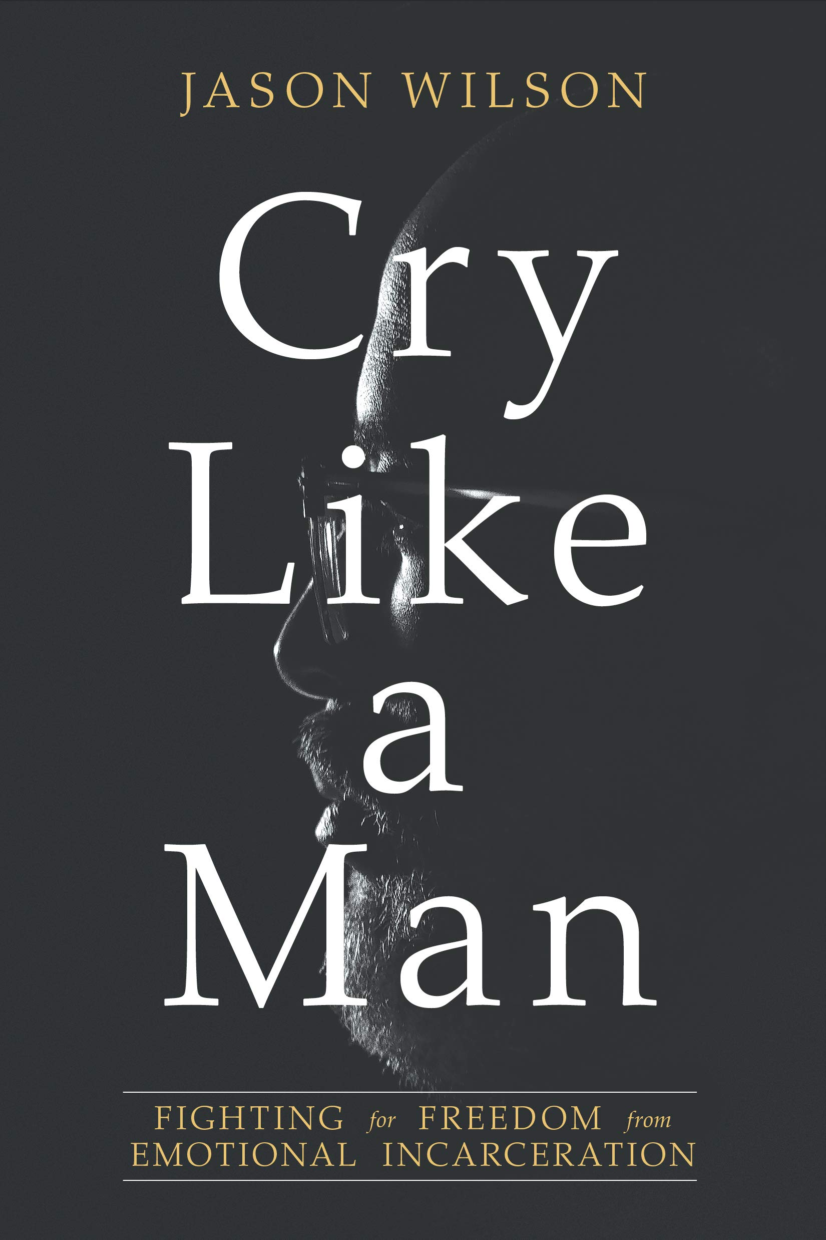 Cry Like a Man: Fighting for Freedom from Emotional Incarceration: Wilson,  Jason, Burgundy, Eshon: 0638302714341: Amazon.com: Books