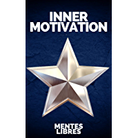 INNER MOTIVATION: Keys to staying self-motivated and meeting your goals! (English Edition)