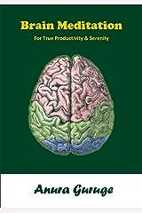 Brain Meditation: For True Productivity & Serenity Kindle Edition