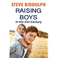 Raising Boys in the 21st Century: How to help our boys become open-hearted, kind and strong men
