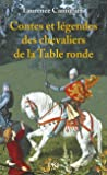 Contes et légendes des chevaliers de la Table Ronde