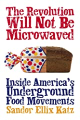 The Revolution Will Not Be Microwaved: Inside America's Underground Food Movements Paperback
