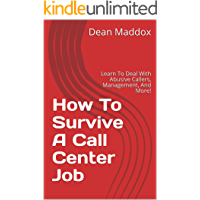 How To Survive A Call Center Job: Learn To Deal With Abusive Callers, Management, And More! (English Edition)