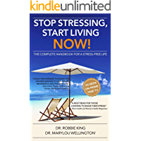 Stop Stressing, Start Living Now!: The Complete Handbook for a Stress-Free Life (English Edition)