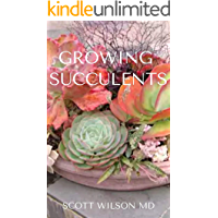 GROWING SUCCULENTS: A Step By Step Guide To Growing Indoor And Outdoor Succulents