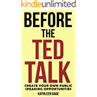 Before the Ted Talk: Create Your Own Public Speaking Opportunities