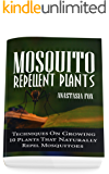 Mosquito Repellent Plants: Techniques On Growing 10 Plants That Naturally Repel Mosquitoes