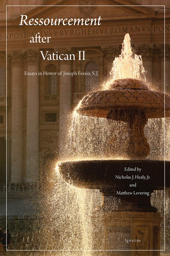 Ressourcement after Vatican II: Essays in Honor of Joseph Fessio ...