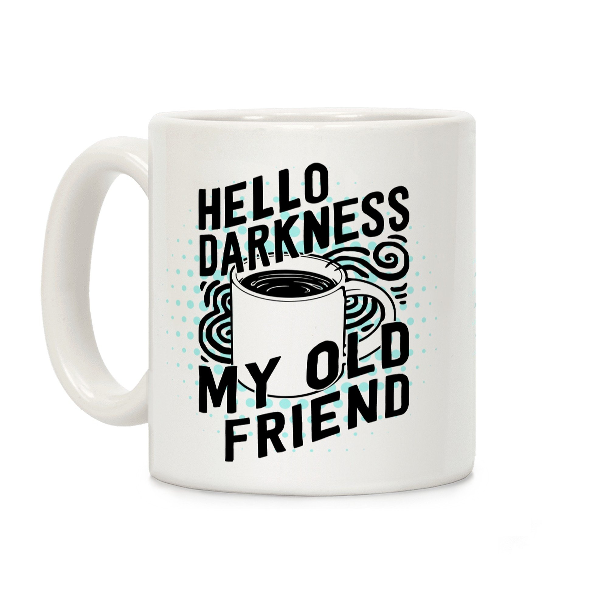 Hello Darkness My Old Friend Coffee White 11 Ounce Ceramic Coffee Mug by LookHUMAN