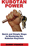 Kubotan Power: Quick and Simple Steps to Mastering the Kubotan Keychain