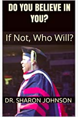 Do You Believe In You?: If Not, Who Will? Kindle Edition