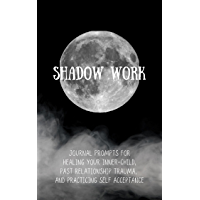 Shadow Work Prompts : Shadow Work Prompts for healing inner-child, past relationship trauma, and learning to love…