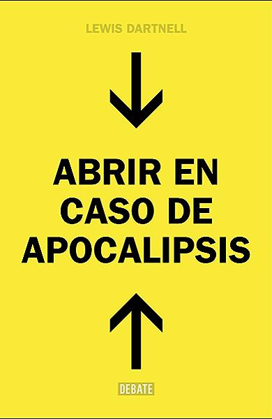Abrir en caso de Apocalipsis: Guía rápida para reconstruir la civilización eBook: Dartnell, Lewis: Amazon.es: Tienda Kindle