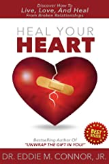 Heal Your Heart: Discover How To Live, Love, And Heal From Broken Relationships Kindle Edition