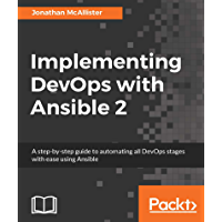 Implementing DevOps with Ansible 2: A step-by-step guide to automating all DevOps stages with ease using Ansible (English Edition)