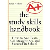 The Study Skills Handbook: How to Ace Tests, Get Straight A's, and Succeed in School (Learning how to Learn Book 17)
