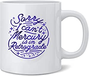 Poster Foundry Sorry I Cant Mercury is in Retrograde Funny Astrology Horoscope Ceramic Coffee Mug Tea Cup Fun Novelty Gift 12 oz