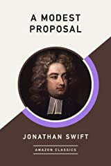 A Modest Proposal (AmazonClassics Edition) Kindle Edition