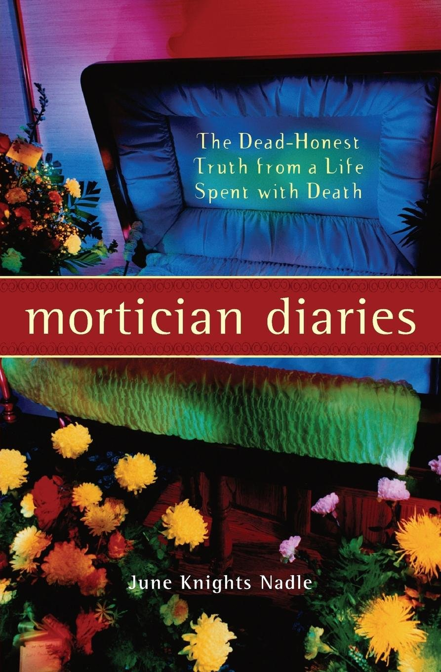 Download Mortician Diaries: The Dead-Honest Truth from a Life Spent with Death pdf epub