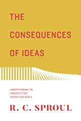 The Consequences of Ideas (Redesign): Understanding the Concepts that Shaped Our World Paperback
