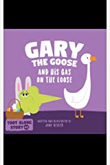 Gary The Goose And His Gas On The Loose: Fart Book and Rhyming Read Aloud Story About Farting and Friendship. An Easter Basket Gift For Boys and Girls (Fart Dictionaries and Toot Along Stories) Kindle Edition