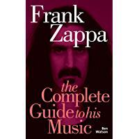 Frank Zappa: The Complete Guide to his Music (Complete Guide to Their Music S.)