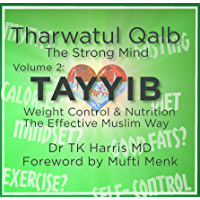 Tayyib. Weight Control and Nutrition The Effective Muslim Way: Volume 2 of the Tharwatul Qalb Series (English Edition)