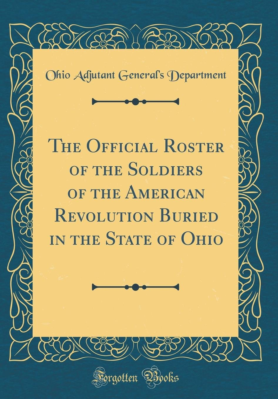 Read Online The Official Roster of the Soldiers of the American Revolution Buried in the State of Ohio (Classic Reprint) pdf epub