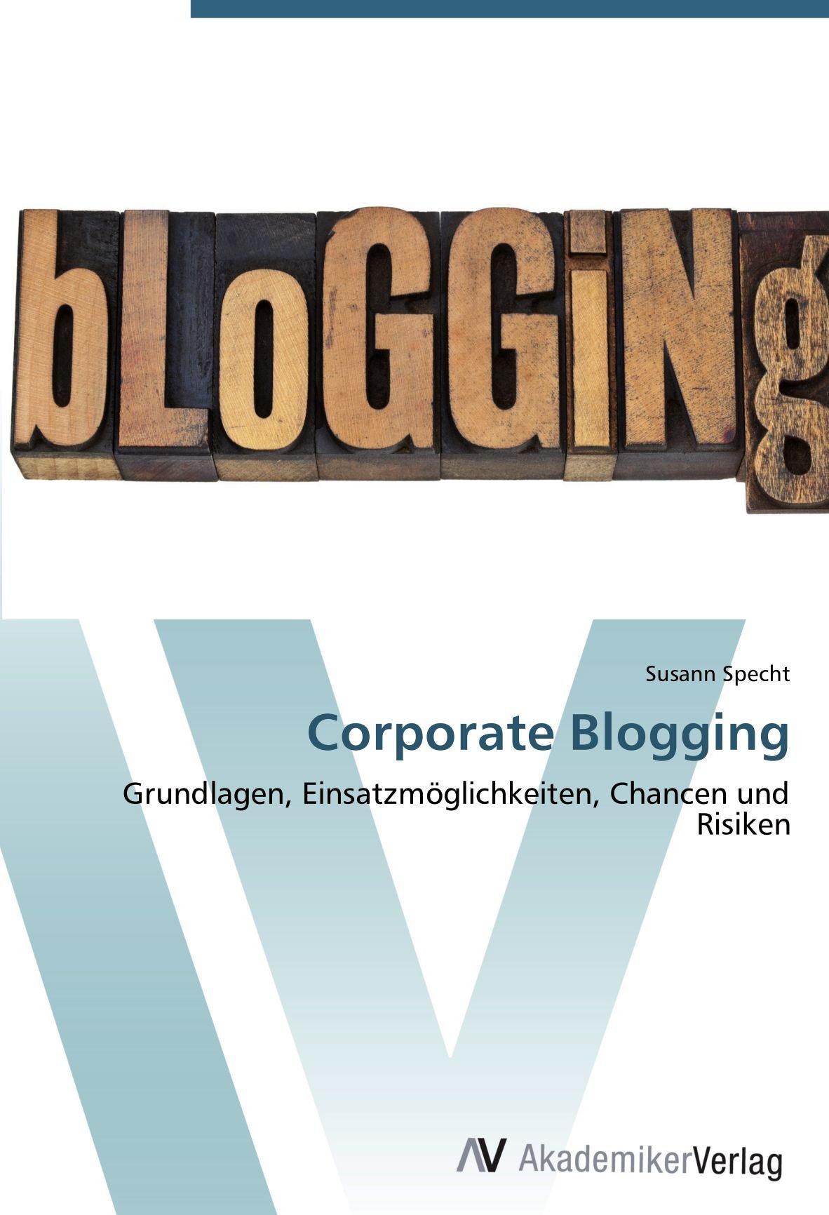 Corporate Blogging: Grundlagen, Einsatzmöglichkeiten, Chancen und Risiken (German Edition) pdf