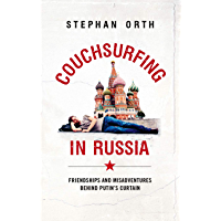 Couchsurfing in Russia: Friendships and Misadventures Behind Putin's Curtain
